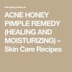 ACNE  HONEY  PIMPLE  REMEDY  (HEALING  AND  MOISTURIZING) – Skin Care Recipes