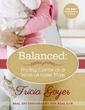 Tricia Goyer's Balanced: Finding Center as a Work-at-Home Mom {review} and Challenge