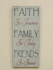 Faith for Tomorrow, Family for Today, Friends for Forever