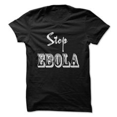 Stop EBOLA - #formal shirt #grafic tee. SAVE  => https://www.sunfrog.com/LifeStyle/Stop-EBOLA-rnpq.html?id=60505