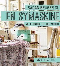 Læs om Sådan bruger du en symaskine - vejledning til begyndere. Udgivet af Turbine. Bogens ISBN er 9788740603460, køb den her