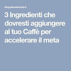 3 Ingredienti che dovresti aggiungere al tuo Caffè per accelerare il meta