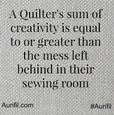 A Quilter's sum of creativity is equal to or greater than the mess left behind in their sewing room.Them I am a creative genius! My Sewing Room, Sewing Rooms, Quilting Room, Quilting Tips, Great Quotes, Funny Quotes, Sewing Humor, Quilting Quotes, Sewing Quotes