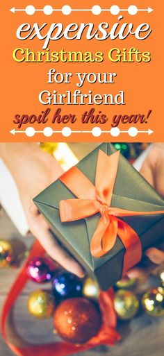 20 expensive christmas gifts for your girlfriend