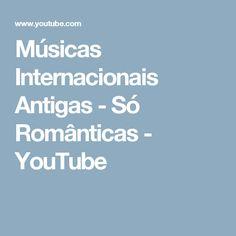 Músicas Internacionais Antigas - Só Românticas - YouTube