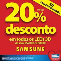 Só sabado e domingo (1 e 2 de setembro)    Desconto 20% em:    TODOS os LEDs 3D da série ES7000 e ES 8000 da Samsung    ES7000  http://www.radiopopular.pt/catalogo/pesquisaRapida.php?txtPesq=es7000=%BB    ES8000  http://www.radiopopular.pt/catalogo/pesquisaRapida.php?txtPesq=es8000=%BB