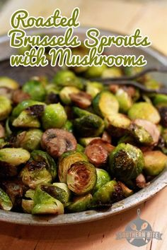 Roasted Brussels Sprouts with Mushrooms recipe from Southern Bite. An Easy and delicious recipe.