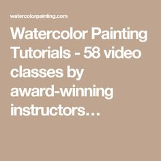 Watercolor Painting Tutorials - 58 video classes by award-winning instructors…