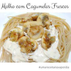 Delicinhas e Coisinhas: Molho com Cogumelos Frescos #umareceitanovapordia ...