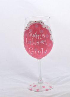 Wine like a girl Hand  Painted wine glass. $15.00, via Etsy.