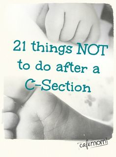 21 things not to do after a C-section. Real talk from a mom who has been there!