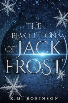 Write Stuff: Cover Reveal: THE REVOLUTION OF JACK FROST by KM Robinson