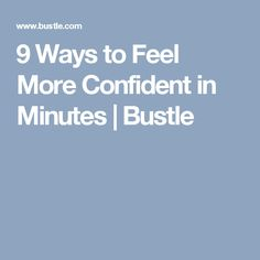9 Ways to Feel More Confident in Minutes | Bustle