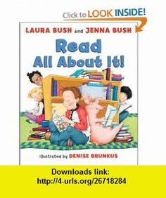 Read All About It! Laura Bush, Jenna Bush Hager, Denise Brunkus , ISBN-10: 0061560758  ,  , ASIN: B001RTS92Y , tutorials , pdf , ebook , torrent , downloads , rapidshare , filesonic , hotfile , megaupload , fileserve