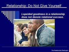Relationship:  Do Not Give Yourself.....