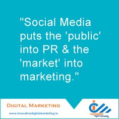 """Social Media puts the 'public' into PR & the 'market' into marketing.""  digital marketing services in delhi, digital marketing company in delhi, digital marketing agency in delhi, digital marketing services in india, digital marketing company in india, digital marketing agency in india, seo company in delhi, seo agency in delhi, seo services in delhi"