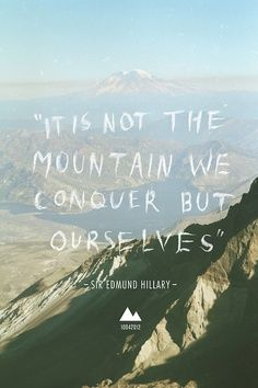 """""""It it not the mountain we conquer, but ourselves."""" Sir Edmund Hillary Travel Inspiration"""