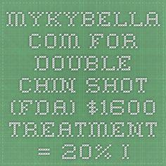 mykybella.com for double chin shot (FDA) $1600 treatment = 20% improvement