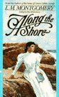 Along the Shore by L.M. Montgomery,http://www.amazon.com/dp/0553285890/ref=cm_sw_r_pi_dp_Gtzesb0FSJ7XET2V
