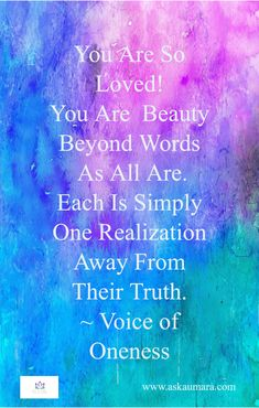 You Are So Loved! You Are Beauty Beyond Words As All Are. Each Is Simply One Realization Away From Their Truth. ~ Voice of Oneness Beyond Words, Spiritual Guidance, The Voice, Spirituality, Love, Beauty, Beleza, Amor, Spiritual