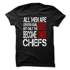 ONLY THE BEST ONES BECOME CHEFS - #pink shirt #hipster sweater. MORE INFO => https://www.sunfrog.com/Funny/ONLY-THE-BEST-ONES-BECOME-CHEFS-ch6s.html?68278