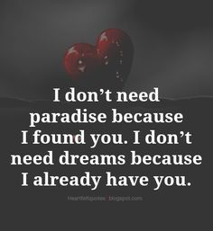 Love Quotes : QUOTATION – Image : Quotes Of the day – Description I don't need paradise because I found you. I don't need dreams because I already have you. Sharing is Power – Don't forget to share this quote ! Best Love Quotes, Love Quotes For Him, Love Words, Beautiful Words, Beautiful Wife, Relationship Quotes, Life Quotes, Romantic Love Messages, Bien Dit