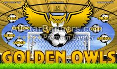 Golden Owls soccer banner idea from AllStarBanners.com We do soccer banners, baseball banners, softball banners, football banners and team banners for any sport.
