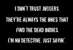 I don't trust joggers.