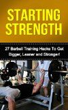 Free Kindle Book -  [Sports & Outdoors][Free] Starting Strength: 27 Barbell Training Hacks to get Bigger, Leaner and Stronger (The Best Barbell Exercises and Workouts to Build Muscle Fast)