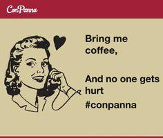 Bring me coffee, and no one gets hurt.  #meme #coffee #espresso #conpanna