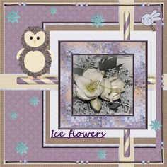 Dutchie Nelleke's gallery - Jan.2016 – Ice flowers. -Hi Tina , here is my page – Jan.2016 – Ice flowers.  Made by your loving OSLS_qteScrp_116_prize . Thanks Tina. I played by yours , shadowed a bit pict. made by my niece Henny free to us , thanks Henny. Font - Segoe Script