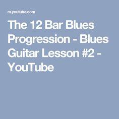 The 12 Bar Blues Progression - Blues Guitar Lesson #2 - YouTube