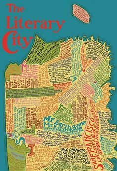 Map of San Francisco, made up of landmark-related quotes by various authors, including Jack Kerouac, Czeslaw Milosz, Dave Eggers, Hunter S. Thompson, Mark Twain, Allen Ginsbeg and Maya Angelou
