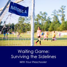 Waiting Game: Surviving the sidelines with your preschooler *great parent perspective
