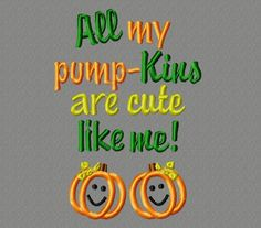 All my pumpKins are cute like me! applique embroidery design
