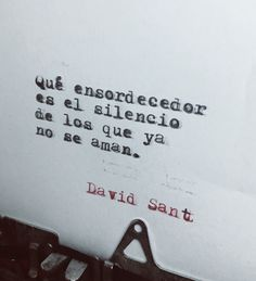 Qué ensordecedor es el silencio de los que ya no se aman. - David Sant Instagram: @david_sant