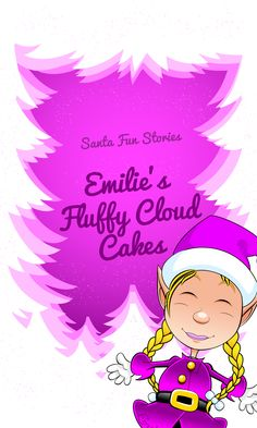 Here comes this week's sneak peek, from Santa Fun Stories - Emilie's Fluffy Cloud Cakes. We hope you enjoy it!
