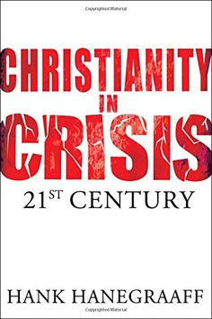 Christianity In Crisis: The 21st Century by Hank Hanegraaff