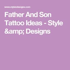 Father And Son Tattoo Ideas - Style & Designs