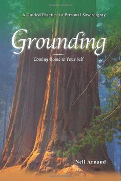Grounding: Coming Home to Your Self by Nell Arnaud Soul Healing, Healing Meditation, Reiki, Wicca For Beginners, Guided Practice, Psychic Development, We Energies, Mind Body Spirit, Special Quotes