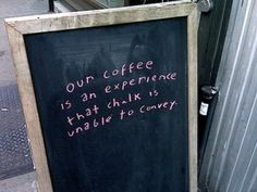 If I ever owned or worked at a coffee shop, I would totally put that on the chalkboard.