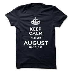Keep Calm And Let AUGUST Handle It T Shirts, Hoodies. Check price ==► https://www.sunfrog.com/LifeStyle/Keep-Calm-And-Let-AUGUST-Handle-It-qelew.html?41382 $19