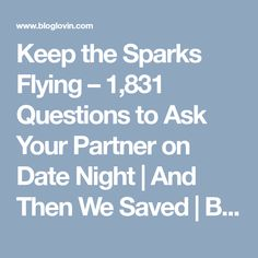 Keep the Sparks Flying – 1,831 Questions to Ask Your Partner on Date Night | And Then We Saved | Bloglovin'