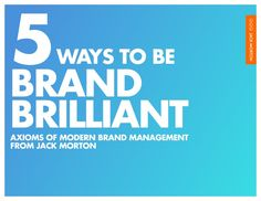 5-ways-to-be-brand-brilliant by Jack via Slideshare