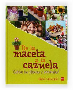 DE la maceta a la cazuela (J 635 DEL) Un libro para aprender a cultivar y cocinar nuestros propios alimentos, ¡a ser autosuficientes!. Explicado de forma asequible, clara y divertida. Sólo se necesita ventana, macetas y cocina para elaborar deliciosos platos.