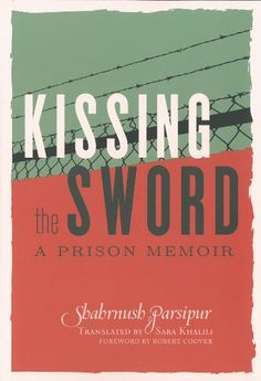 Kissing the Sword: A Prison Memoir by Shahrnush Parsipur. 2013 History Challenge and 2013 Auto/biography Challenge.