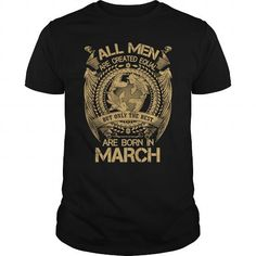 Cool All Men Are Created Equal but only the best are born in March Shirts & Tees #tee #tshirt #Zodiac #ZodiacTshirt #hobbie #AgeZodiac #Pisces