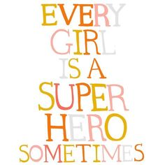 Every Girl is a Super Hero Sometimes