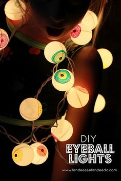 DIY Eyeball Lights - all you need for this project: a string of Christmas lights, ping pong balls (one for each light on your strand), an exacto-knife and colorful markers. Draw an eyeball on each ping pong, cut an X with the knife & insert a light. Plug string of lights in then hang / display.