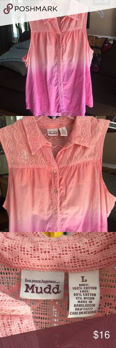 MUDD sleeveless junior top MUDD sleeveless junior too - pretty lace like detailing on the top and down button line.  Color fades from a pale orange to pink.  Size large 100% cotton Mudd Tops Button Down Shirts